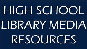 HIGH SCHOOL LIBRARY MEDIA RESOURCES