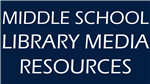MIDDLE SCHOOL LIBRARY MEDIA RESOURCES